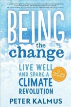 Being the change : , live well and spark a climate revolution / cover image