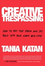 Creative trespassing : , how to boldly sneak creativity and imagination into even the most humdrum job to be more inspired, innovative, and energized in our work and lives / cover image