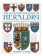 The illustrated book of heraldry : , an international history of heraldry and its contemporary uses / cover image