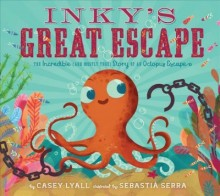 Inky's great escape : , the incredible (and mostly true) story of an octopus escape / cover image