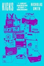 Kicks : , the great American story of sneakers / cover image