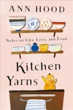 Kitchen yarns : , notes on life, love, and food / cover image