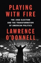 Playing with Fire: The 1968 Election and the Transformation of American Politics  cover image