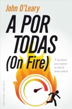 A por todas = , (on fire) : 7 decisiones para inspirar tu vida de forma radical / cover image