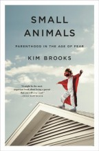 Small animals : , parenthood in the age of fear / cover image