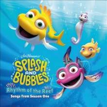 Splash and bubbles : , rhythm of the reef : songs from season one. cover image