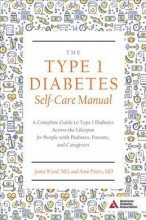 The type 1 diabetes self-care manual : , a complete guide to type 1 diabetes across the lifespan for people with diabetes, parents, and caregivers / cover image