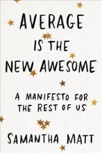 Average is the new awesome :       a manifesto for the rest of us /       cover image