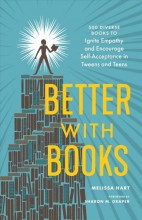 Better with books :       500 diverse books to ignite empathy and encourage self-acceptance in tweens and teens /       cover image