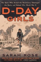 D-Day girls : , the spies who armed the resistance, sabotaged the Nazis, and helped win World War II / cover image