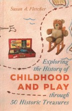 Exploring the history of childhood and play through 50 historic treasures /  cover image