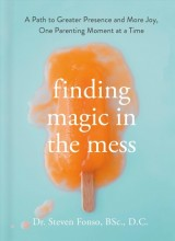 Finding magic in the mess :       a path to greater presence and more joy, one parenting moment at a time /       cover image