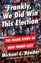 """""""Frankly, we did win this election"""" :       the inside story of how Trump lost /       cover image"""