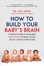 How to build your braby's brain : , a parent's guide to using new gene science to raise a smart, secure, and successful child / cover image