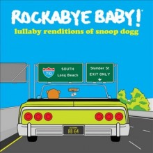 Rockabye baby! , Lullaby renditions of Snoop Dogg. cover image