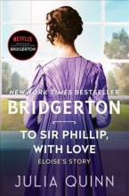 To Sir Phillip, with Love: Bridgerton        cover image
