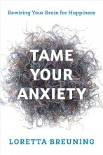 Tame your anxiety : , rewiring your brain for happiness / cover image