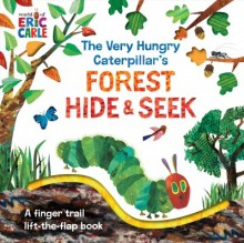 The Very Hungry Caterpillar's Forest Hide & Seek: A Finger Trail Lift-The-Flap Book        cover image
